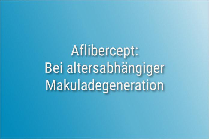Aflibercept- Bei altersabhängiger Makuladegeneration